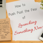 How to Push Past the Fear of Launching Something New