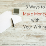 3 Ways to Make Money with Your Writing