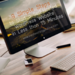 9 Simple Steps to Start a Self-Hosted WordPress Website in Less than 15 Minutes