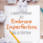 Learn How to Embrace Imperfection as a Writer