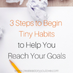 3 Steps to Begin Tiny Habits to Help You Reach Your Goals