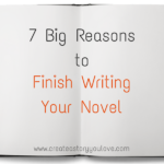 7 Big Reasons to Finish Writing Your Novel