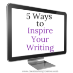 5 Ways to Inspire Your Writing