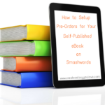 11 Simple Steps to Setup Pre-Orders For Your Self-Published eBook on Smashwords