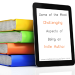 Some of the Most Challenging Parts of Being an Indie Author