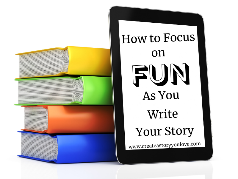 How to Focus on FUN as You Write Your Story |